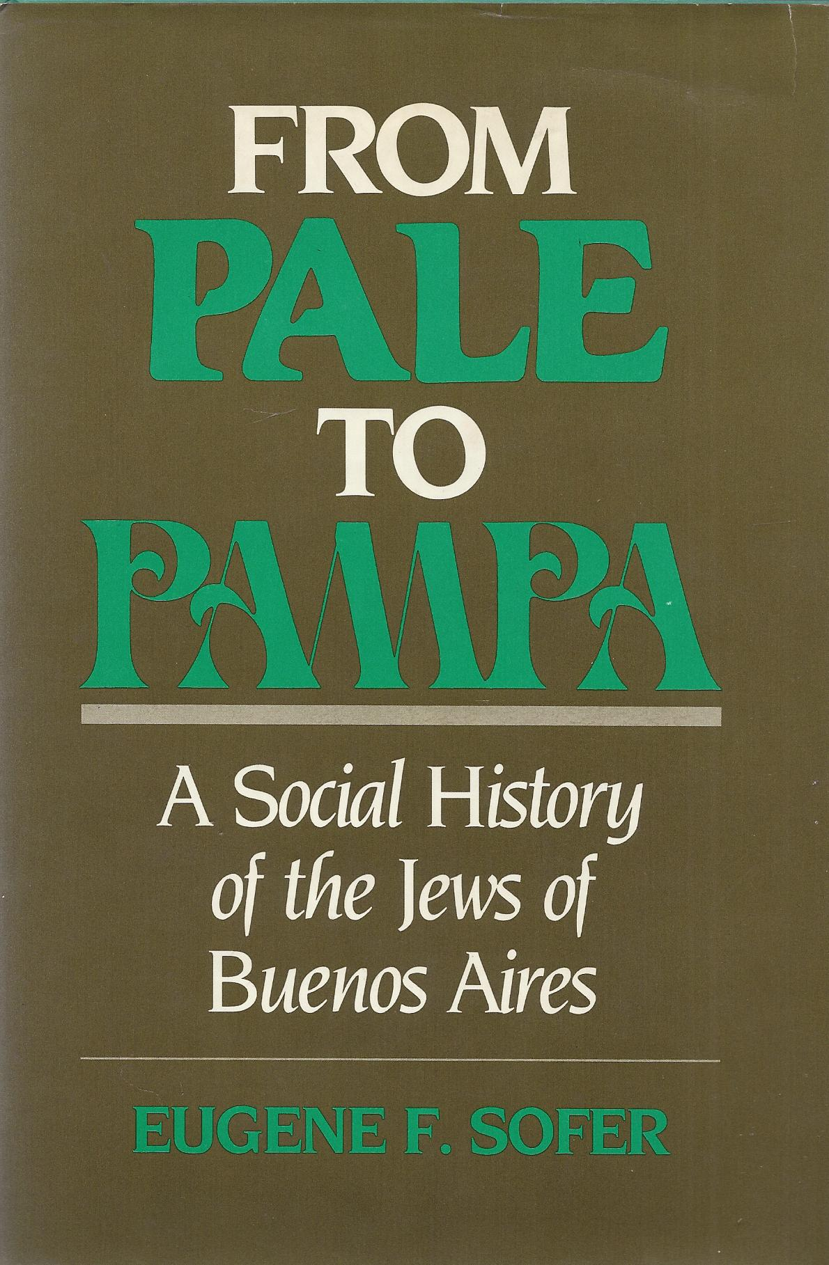 From Pale to Pampa: A social History of the jews of Buenos Aires