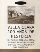 Villa Clara 100 años de historia. Un pueblo con una corta historia, tiene tanto para contar