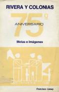 Rivera y colonias: 75º Aniversario: metas e imágenes
