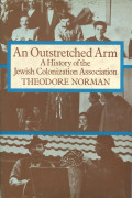 An Outstretched Arm: A History of the Jewish Colonization Association