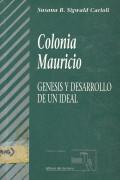 Colonia Mauricio. Génesis y desarrollo de un ideal