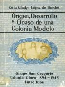 Origen, desarrollo y ocaso de una colonia modelo: Grupo San Gregorio-Colonia Clara 1984-1945