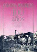 Colonia Mauricio: 100 Años