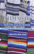 Yiddish South of the Border. An Anthology of Latin American Yiddish Writing