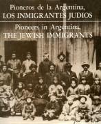 Pioneros de la Argentina. Los inmigrantes judíos
