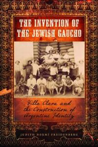 The Invention of the Jewish Gaucho. Villa Clara and the Construction of Argentine Identity