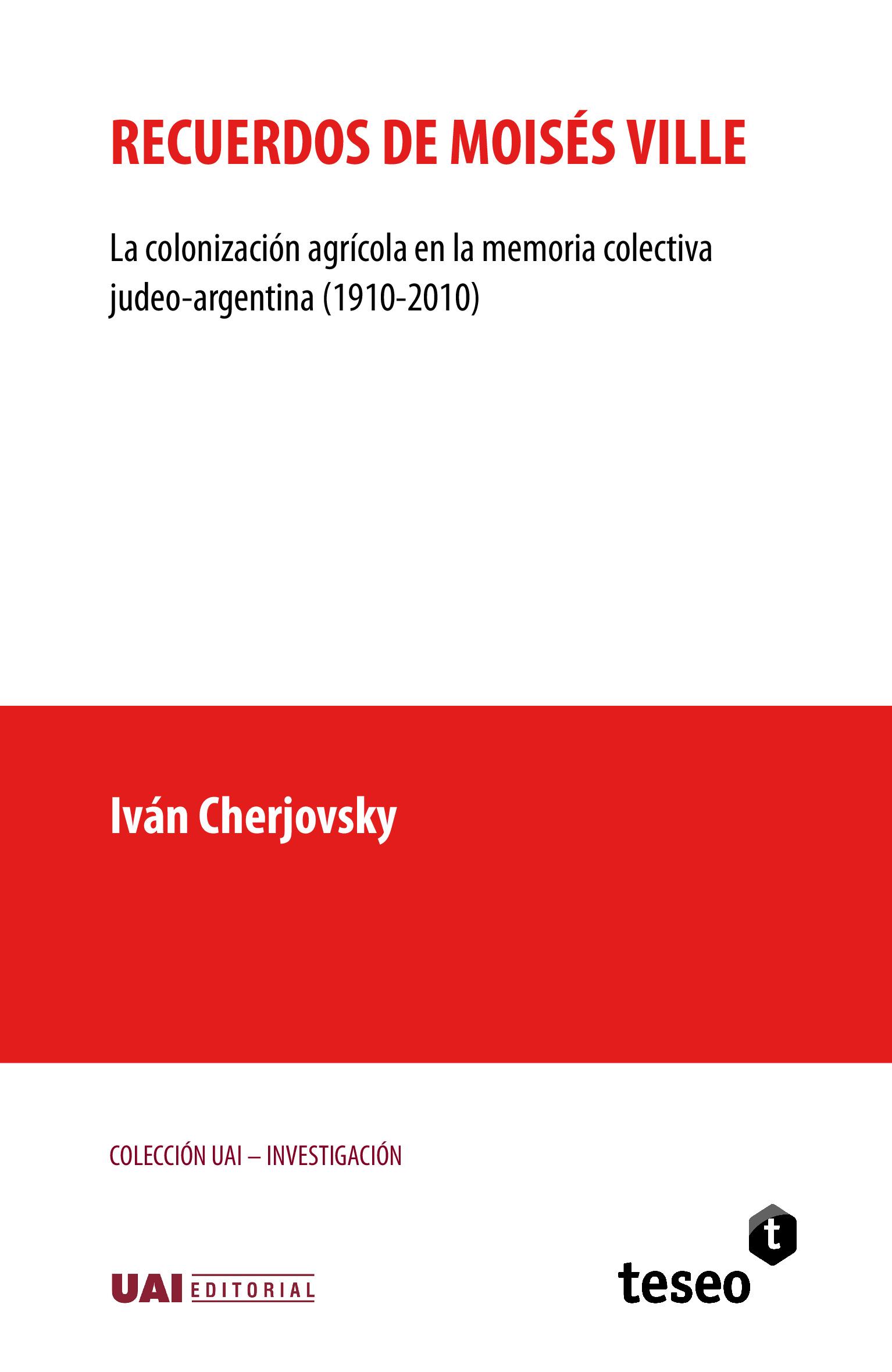 Recuerdos de Moisés Ville: La colonización agrícola en la memoria colectiva judeo-argenitna (1910-2010)